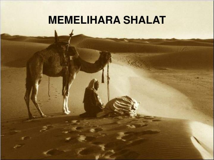 MEMELIHARA SHALAT