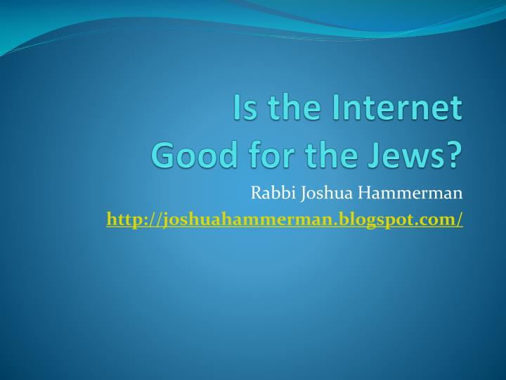 is the internet good for the jews n.