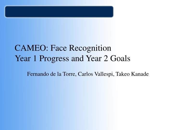 cameo face recognition year 1 progress and year 2 goals n.