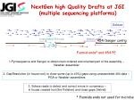 nextgen high quality drafts at jgi multiple sequencing platforms
