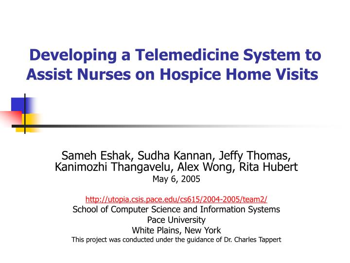 developing a telemedicine system to assist nurses on hospice home visits n.
