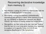 recovering declarative knowledge from memory i