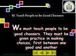 10 teach people to be good choosers