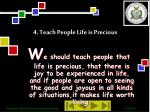 4 teach people life is precious