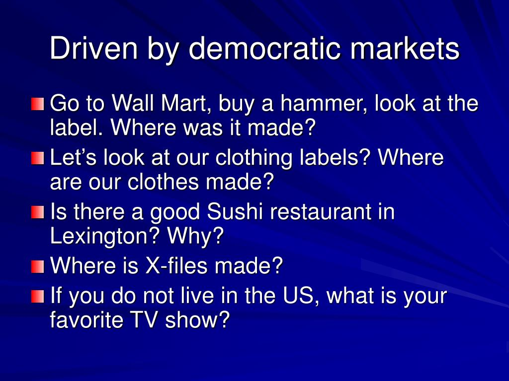 Driven by democratic markets