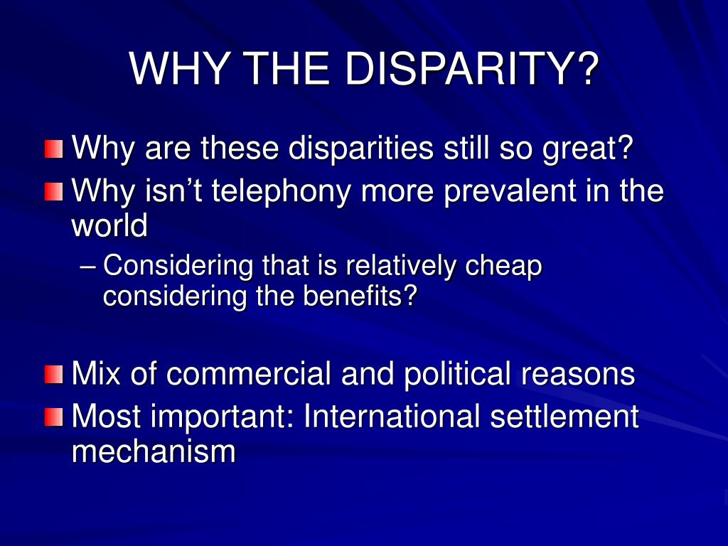 WHY THE DISPARITY?