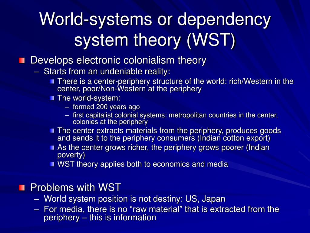 World-systems or dependency system theory (WST)