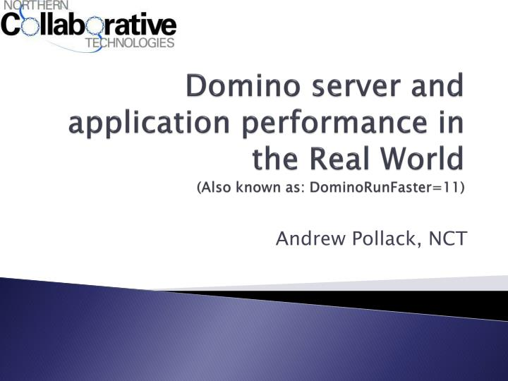 domino server and application performance in the real world also known as dominorunfaster 11 n.