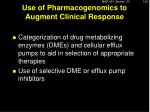 use of pharmacogenomics to augment clinical response