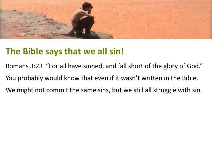 The Bible says that we all sin!