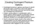 creating contingent premium options