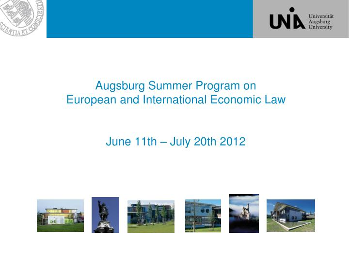 augsburg summer program on european and international economic law june 11th july 20th 2012 n.
