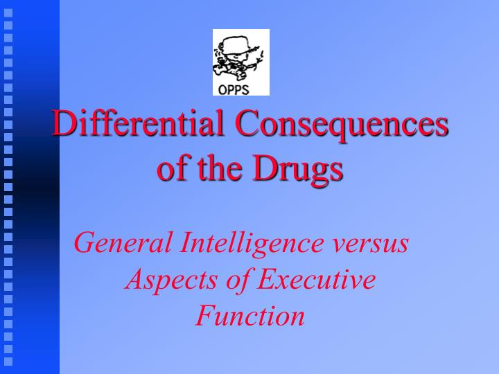 Differential Consequences of the Drugs