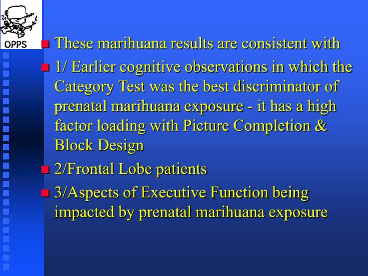 These marihuana results are consistent with