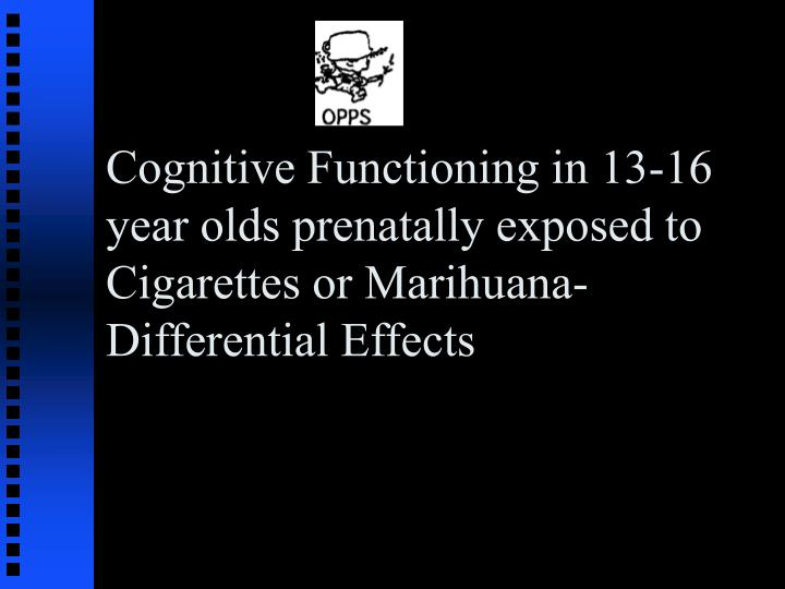 Cognitive Functioning in 13-16 year olds prenatally exposed to Cigarettes or Marihuana- Differential Effects