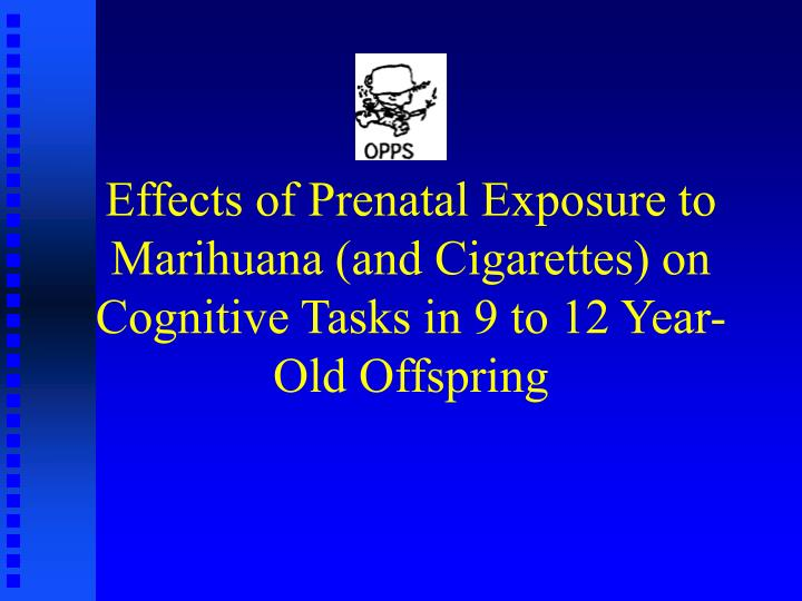 Effects of Prenatal Exposure to Marihuana (and Cigarettes) on Cognitive Tasks in 9 to 12 Year-Old Offspring