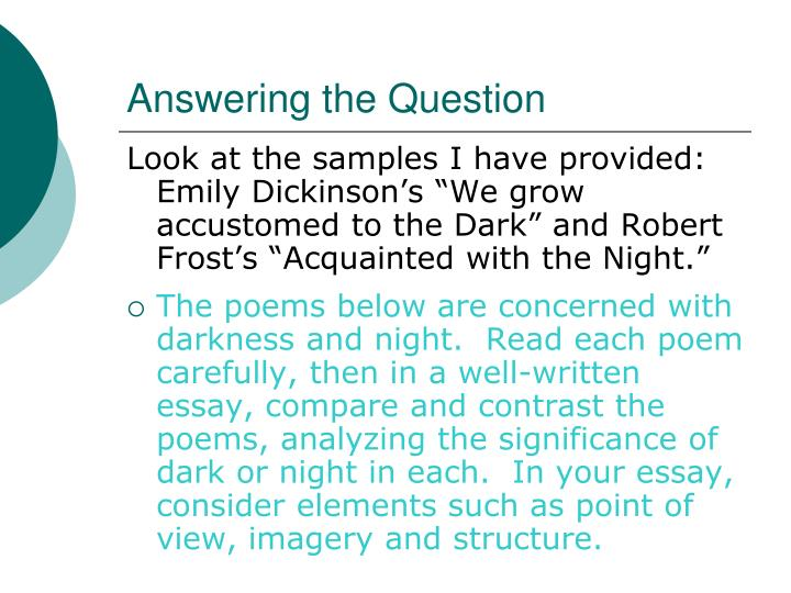 the themes of darkness in the poems we grow accustomed to the dark by emily dickinson and acquainted Emily dickinson's we grow accustomed to the dark and robert frost's acquainted with though these two poems by dickinson and frost share the element of dark or night, the poets speak from very different perspectives dickinson's 'darkness' connotes uncertainty and change.