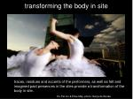 transforming the body in site