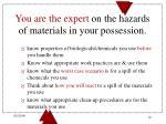 you are the expert on the hazards of materials in your possession