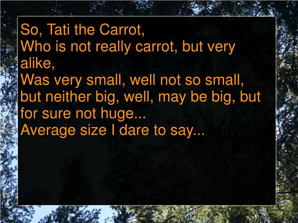 So, Tati the Carrot,