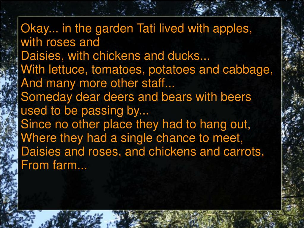 Okay... in the garden Tati lived with apples, with roses and