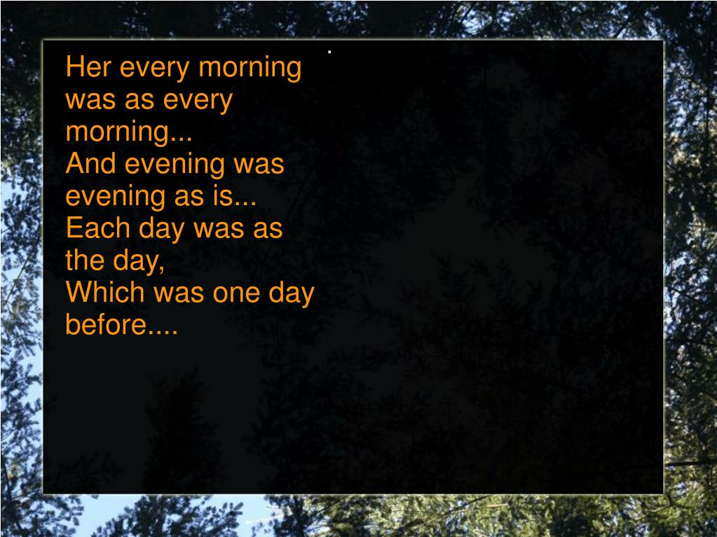 Her every morning was as every morning...