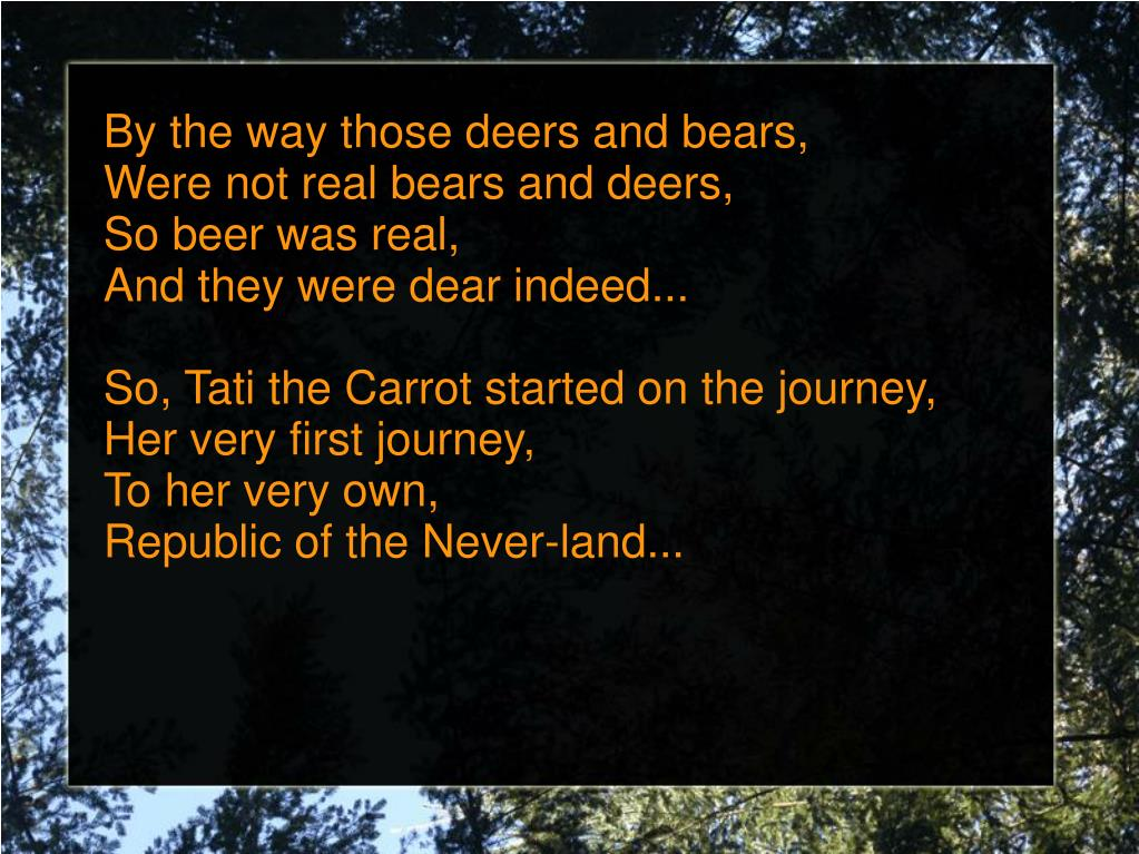 By the way those deers and bears,
