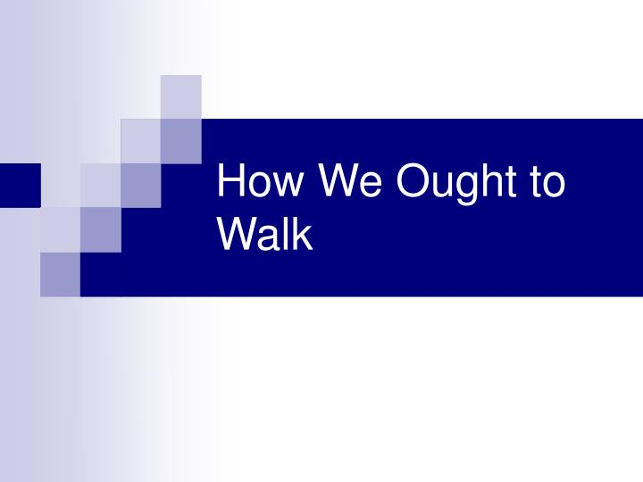 how we ought to walk n.