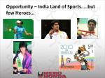 opportunity india land of sports but few heroes