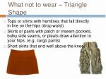 what not to wear triangle shape