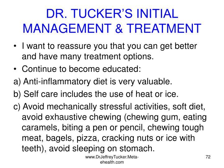 DR. TUCKER'S INITIAL MANAGEMENT & TREATMENT