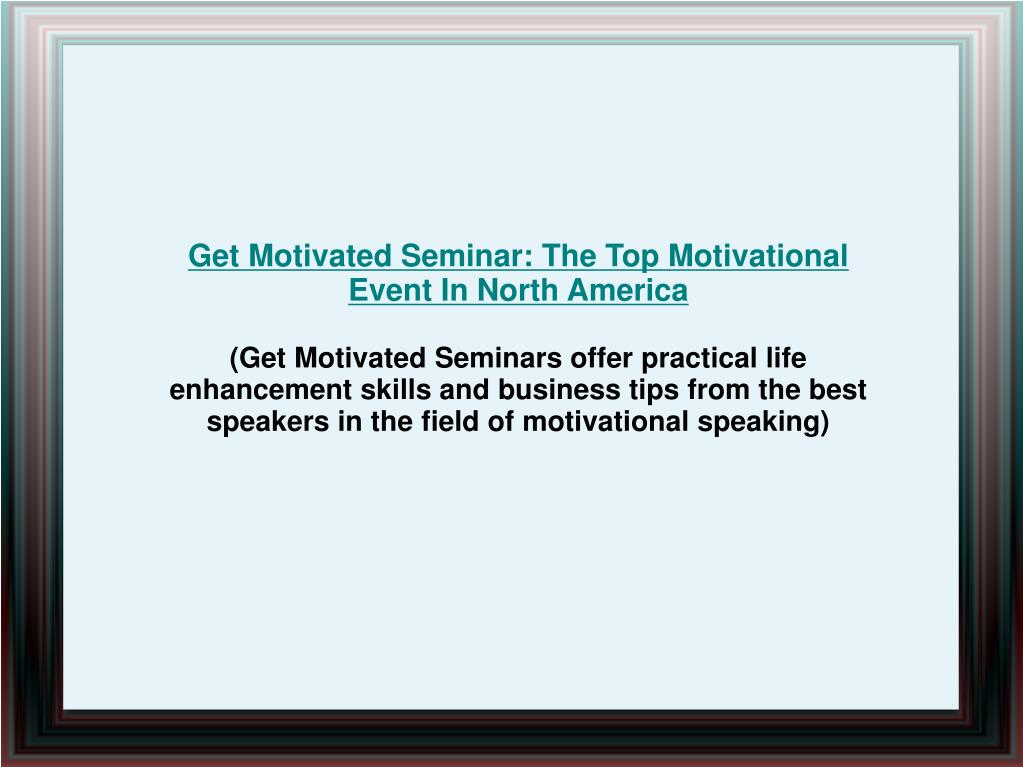 Get Motivated Seminar: The Top Motivational Event In North America