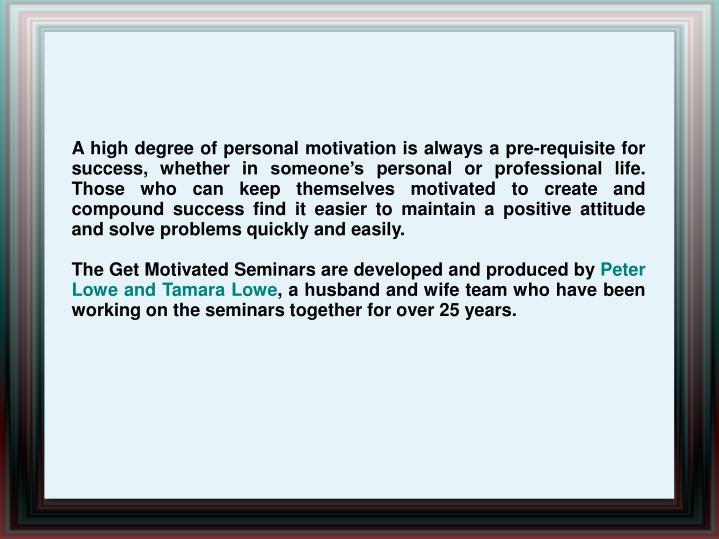 A high degree of personal motivation is always a pre-requisite for success, whether in someone's p...