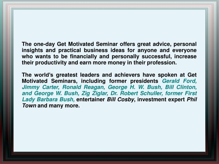 The one-day Get Motivated Seminar offers great advice, personal insights and practical business idea...