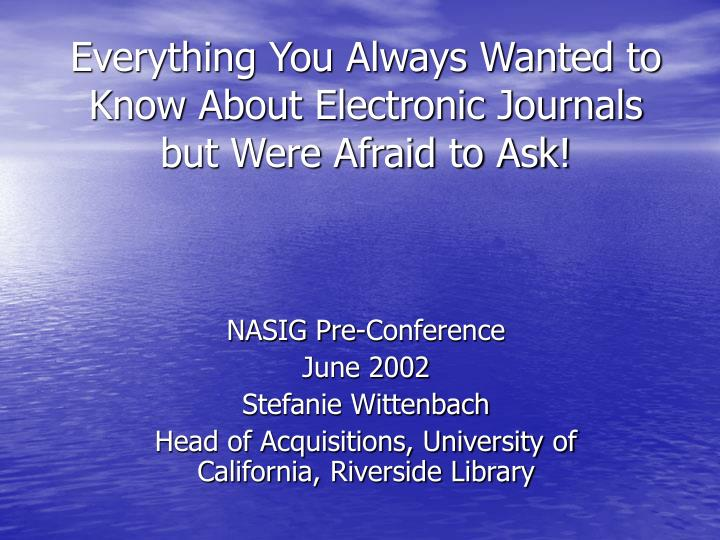 everything you always wanted to know about electronic journals but were afraid to ask n.