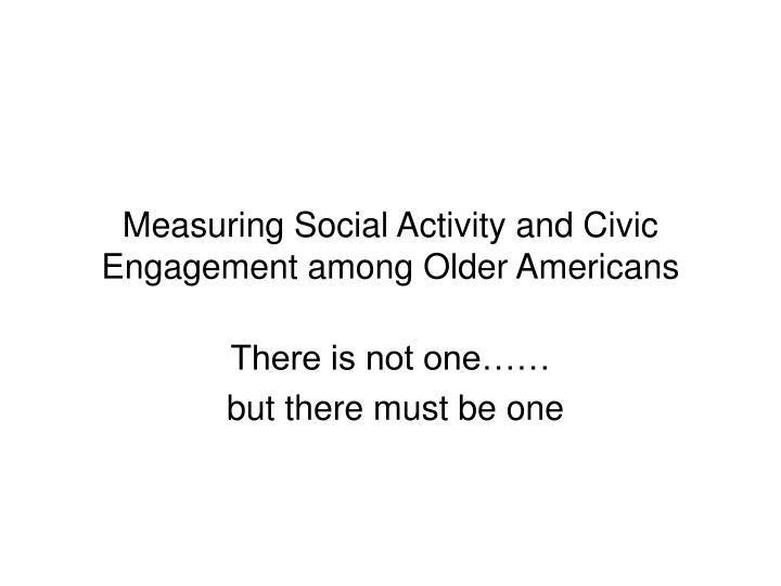 measuring social activity and civic engagement among older americans n.
