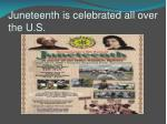 juneteenth is celebrated all over the u s