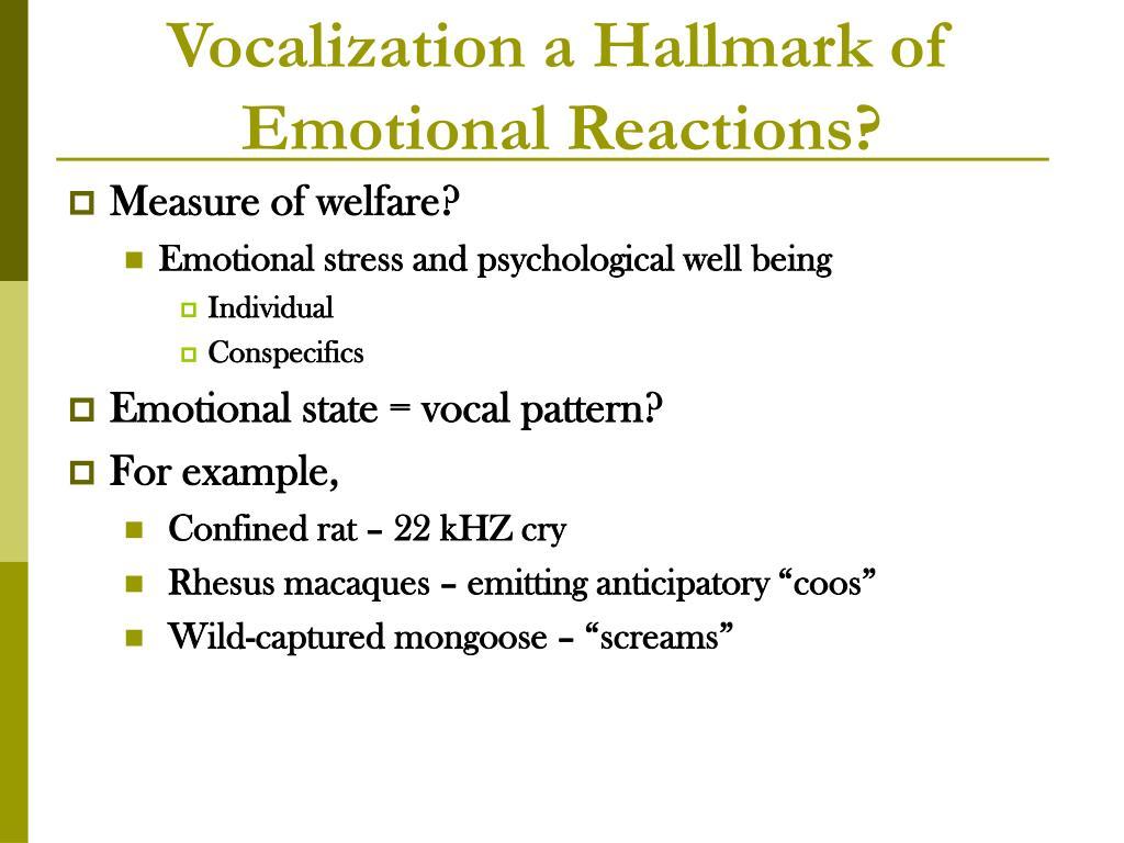 Vocalization a Hallmark of Emotional Reactions?
