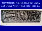 sarcophagus with philosopher orant and old new testament scenes 270