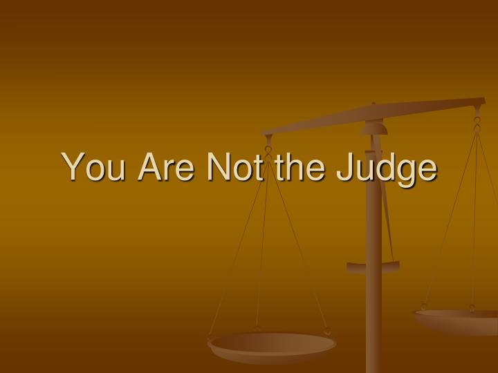 you are not the judge n.