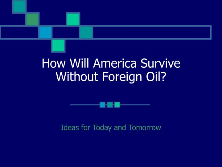 how will america survive without foreign oil n.