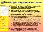 m type complications and caveats