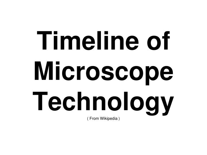 timeline of microscope technology from wikipedia n.