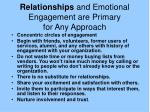 relationships and emotional engagement are primary for any approach