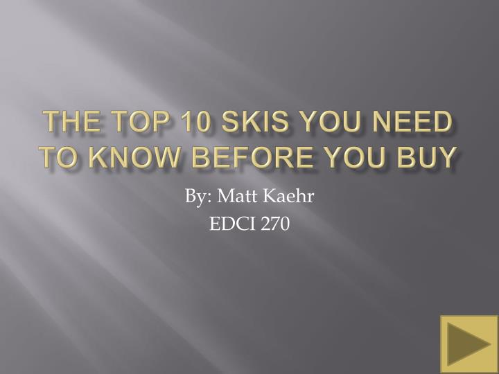 the top 10 skis you need to know before you buy n.