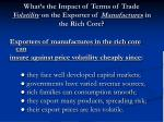 what s the impact of terms of trade volatility on the exporter of manufactures in the rich core