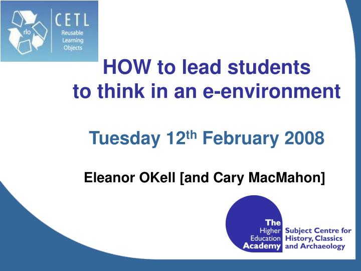 how to lead students to think in an e environment tuesday 12 th february 2008 n.