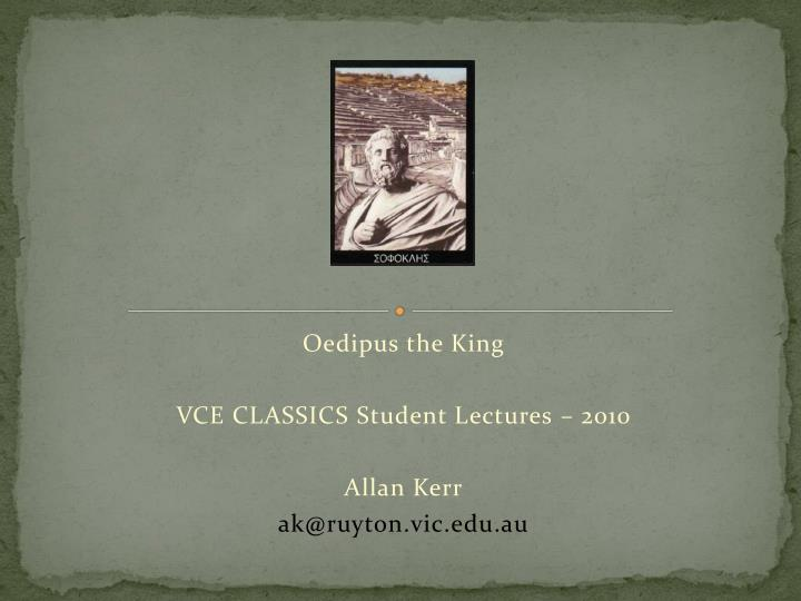 oedipus the king vce classics student lectures 2010 allan kerr ak@ruyton vic edu au n.