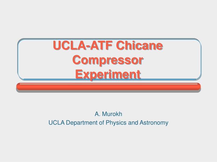 ucla atf chicane compressor experiment n.