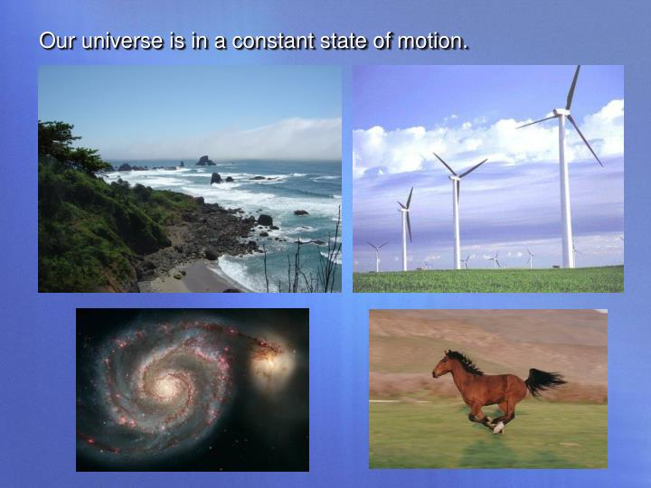 Our universe is in a constant state of motion